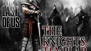 | THe LAST OF US | The Knights Templar (TKT) VS Ever Gay |