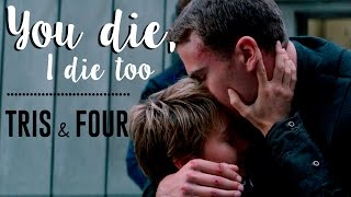 Tris & Four - You Die, I Die Too