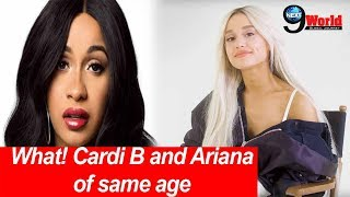 Cardi B and Ariana Grande: Hollywood Celebs same ages surprised their fans