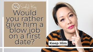 Would you rather give him a blow job on a first date?   asksindyking