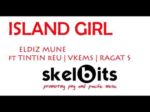 Eldiz Mune ft Tintin reu Vkems Ragat Solomons  - Island Girl - PNG MUSIC