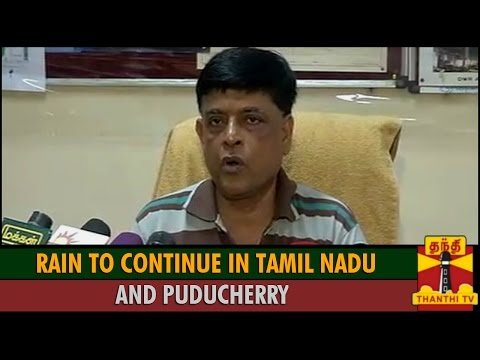 Rain to Continue in Tamil Nadu and Puducherry : S R Ramanan, Regional Meteorological Director