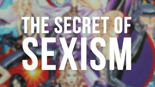The Secret of Sexism