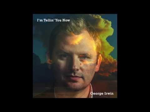 George Irwin — I'm Tellin' You Now