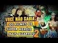 Os Filmes de Super Herois mais Bizarros (PARTE 2)