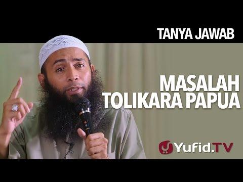 Tanya Jawab: Masalah Tolikala Papua - Ustadz Dr. Syafiq Riza Basalamah, MA.