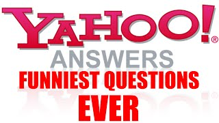 "HILARIOUS ""YAHOO ANSWERS"" QUESTIONS  