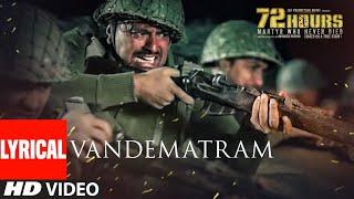72 HOURS: Vandematram Video With Lyrics | Sukhwinder Singh, Anupriya Chatterjee | Avinash Dhyani