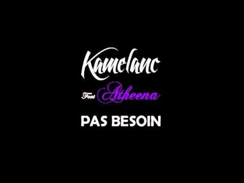 image vidéo Kamelanc' Feat. Atheena - Pas Besoin