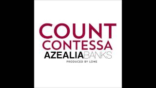 AZEALIA BANKS - COUNT CONTESSA