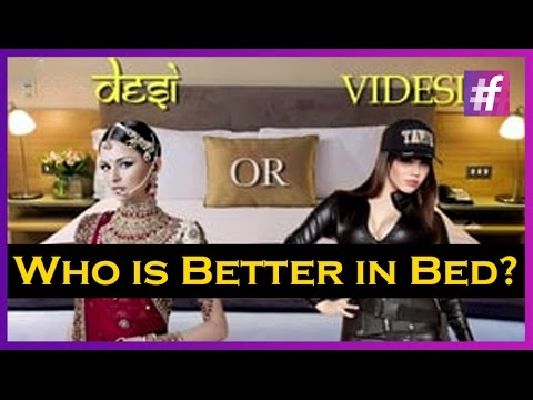 Who Is Better In Bed? - Desi Or Videsi - Nation Wants To Know! video