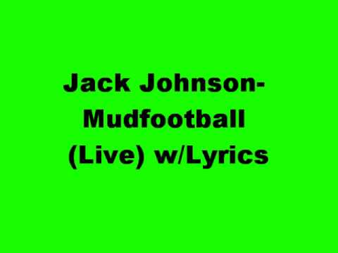 Jack Johnson- Mudfootball (Live) w/Lyrics