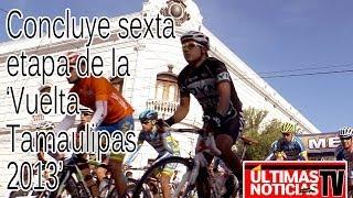 Concluye sexta etapa de la 'Vuelta Tamaulipas 2013'