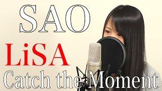【フル歌詞付き】LiSA『Catch the Moment』【ソードアート・オンライン/主題歌/Cover/SAO】