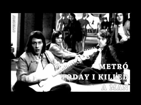 Metró Együttes - Today I Killed A Man