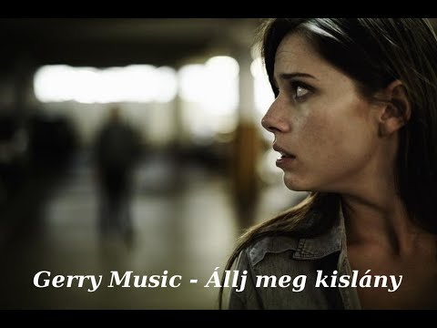 Gerry Music  -   Állj Meg Kislány (Official Music Video)
