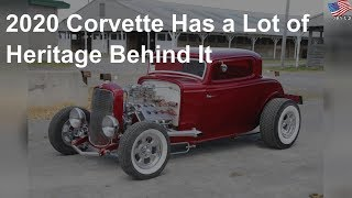The 2020 Corvette has a lot of heritage behind it