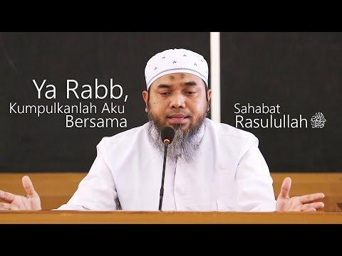 Kajian Islam: Ya Rabb Kumpulkanlah Aku Bersama Sahabat Rasulullah - Ust. Afifi Abdul Wadud