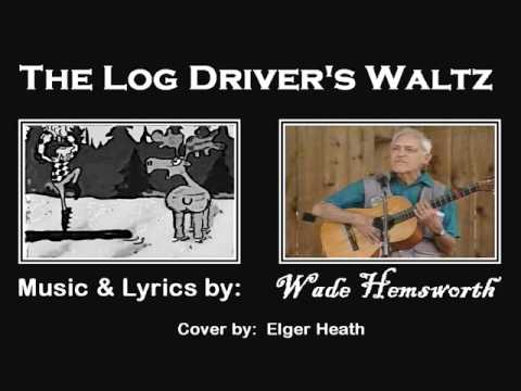 The Log Drivers Waltz: by Wade Hemsworth