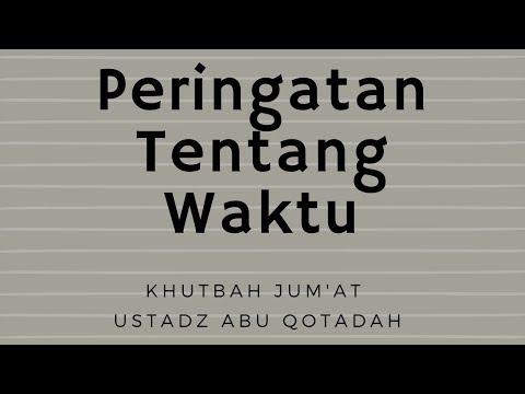 Ustadz Abu Qotadah - Khutbah Jum'at - Peringatan Tentang Waktu