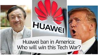 Huawei ban in America: Who will win this Tech War?