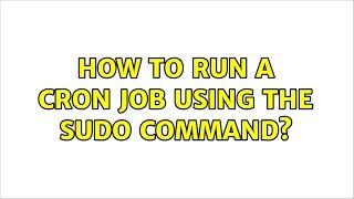 Ubuntu: How to run a cron job using the sudo command?