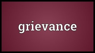 meaning of grievance Definition of grievance period: a specified period of time during which the public may register complaints about tax assessments or other property.