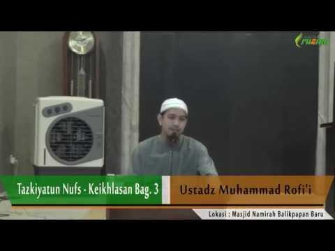 Ust. Muhammad Rofi'i - Tazkiyatun Nufs (Keikhlasan Bag. 3)
