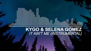 Download Lagu Kygo & Selena Gomez - It Ain't Me (Instrumental) Gratis STAFABAND