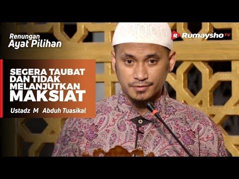 Renungan Ayat Pilihan : Segera Taubat dan Tidak Melanjutkan Maksiat - Ustadz M Abduh Tuasikal
