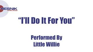 Little Willie- I'll Do It For You