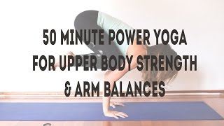 50 Minute Power Yoga Class for Upper Body and Arm Balances