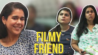 When You're The Filmy Friend Ft. Srishti & Rytasha | BuzzFeed India