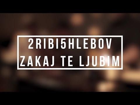 2ribi5hlebov - Zakaj Te Ljubim