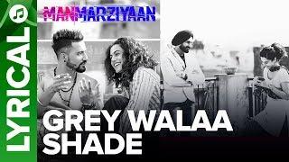Grey Walaa Shade | Lyrical Song | Manmarziyaan | Amit Trivedi, Shellee | Abhishek, Taapsee, Vicky