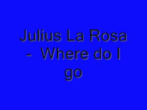Julius La Rosa - Where Do I Go