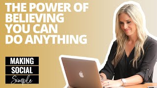 Making Social Simple: The Power Of Believing You Can Do Anything