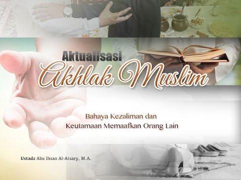 Ceramah: Bahaya Kezaliman Dan Keutamaan Memaafkan Orang Lain (Ustadz Abu Ihsan Al-Atsary, M.A.)