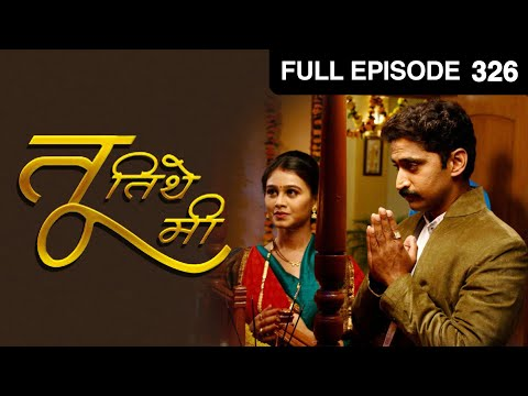 Tu Tithe Mi - Watch Full Episode 326 of 22nd April 2013