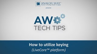 How to utilize keying (LiveCore™ platform)