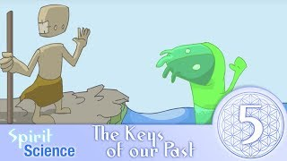 Spirit Science 5 ~ The Keys of our Past