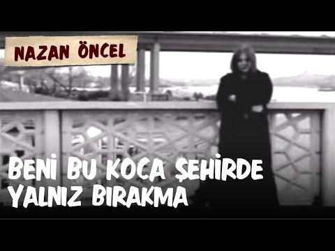 Nazan Öncel-beni Bu Koca Şehirde Yalnız Bırakma video