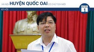 Hà Nội: Huyện Quốc Oai có chủ tịch mới | VTC1