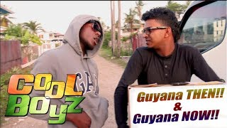 Guyana THEN!! And Guyana NOW!! - CoolBoyzTV