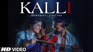 Kalli: Gurpreet Chattha (Full Song) Beat Boi Deep | Lvy Anshu | Latest Punjabi Songs 2018
