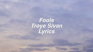 Download Lagu Fools || Troye Sivan Lyrics Gratis STAFABAND