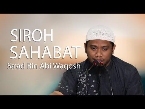 Siroh Sahabat : Kisah Sa'ad Bin Abi Waqosh Bagian 2 - Ustadz Amir As-Soronji