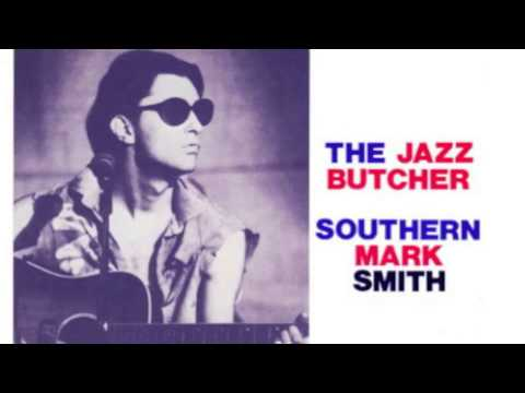 The Jazz Butcher - Southern Mark Smith