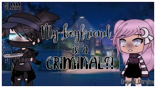 ❧My Boyfriend is a Criminal?!❧ || Gacha Life Mini Movie