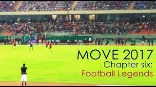 MOVE 2017 - CHAPTER SIX: FOOTBALL LEGENDS